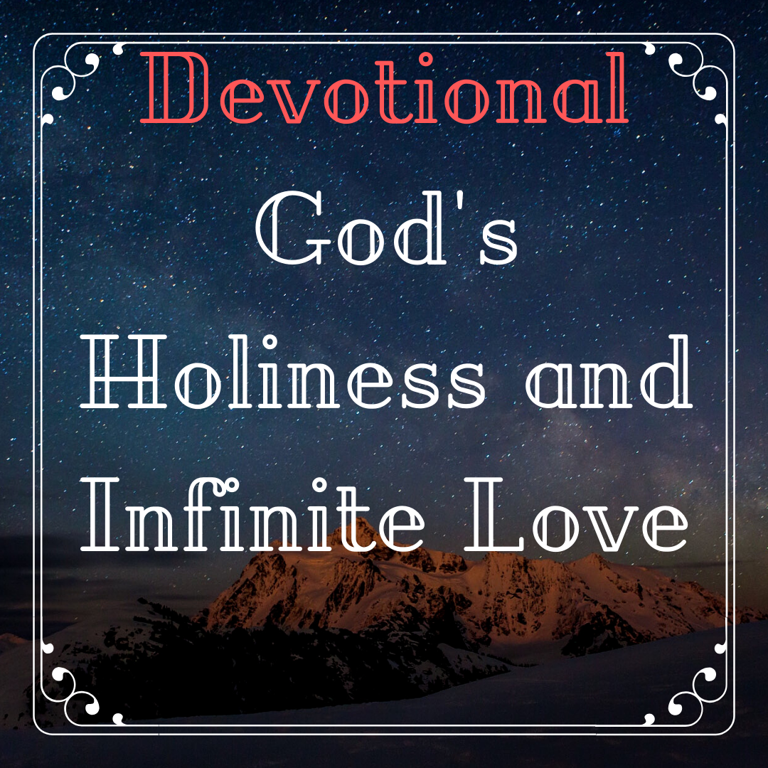 Devotional God's Holiness and Infinite Love