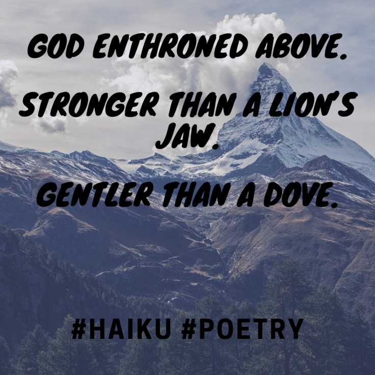 God enthroned above. Stronger than a lion's jaw. Gentler than a dove.